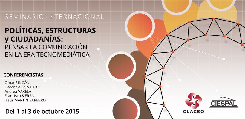 """Seminario Internacional """"Políticas, Estructuras y Ciudadanías: Pensar la Comunicación en la era Tecnomediática"""""""