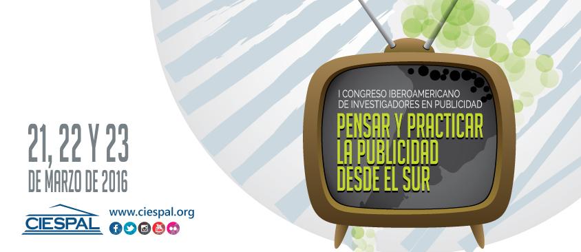 """Primer Congreso Iberoamericano de Investigadores en Publicidad """"Pensar y practicar la publicidad desde el Sur"""""""