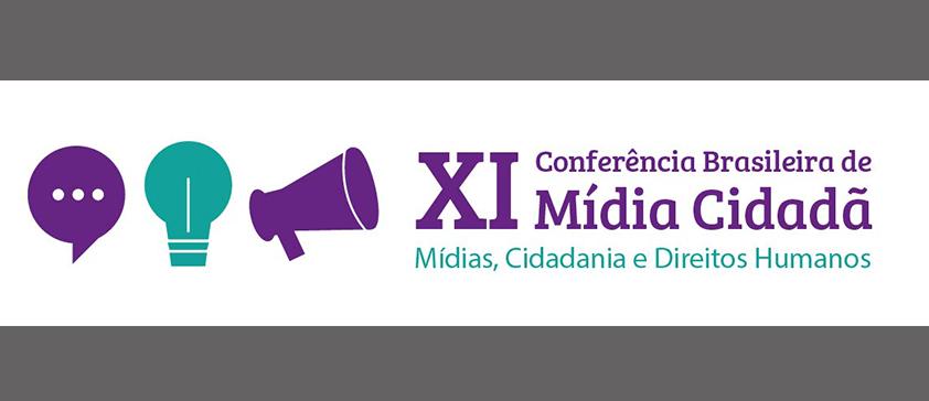 XI Conferência Brasileira de Mídia Cidadã: mídias, cidadania e direitos humanos