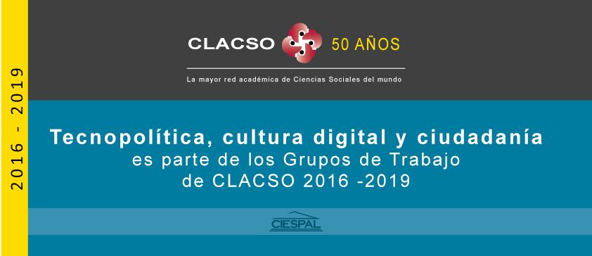 Tecnopolítica, cultura digital y ciudadanía es parte de los Grupos de Trabajo de CLACSO 2016 -2019