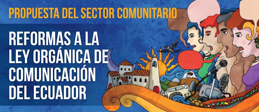 Propuesta del sector comunitario para reformar la Ley Orgánica de Comunicación del Ecuador