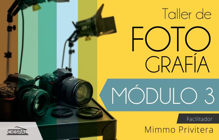 Taller de Fotografía | 3er. Módulo: Nivel Avanzado